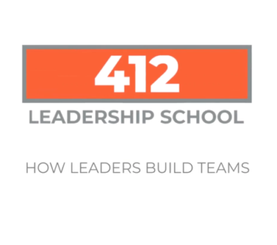 412 Leadership School: How Leaders Build Teams