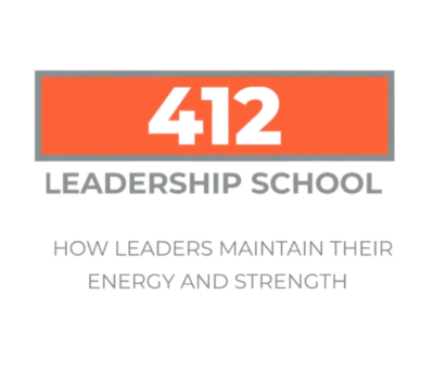 412 Leadership School: How Leaders Maintain Their Energy and Strength